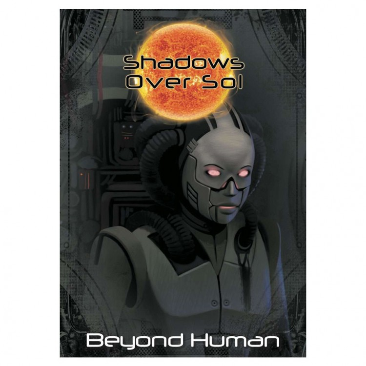 Shadows Over Sol: Beyond Human