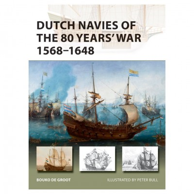Dutch Navies of the 80yrs War 1568–1648