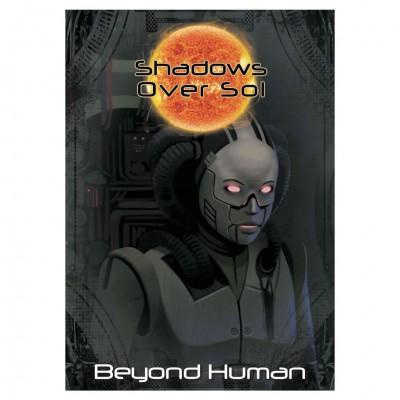 Shadows Over Sol: Beyond Human